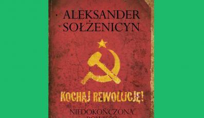 """""""Kochaj rewolucję"""": Sołżenicyn nieznany"""